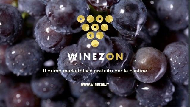 MANUALE PER REGISTRAZIONE CANTINA Il primo marketplace gratuito per le cantine WWW.WINEZON.IT
