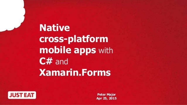 Native cross-platform mobile apps with C# and Xamarin.Forms Peter Major Apr 25, 2015