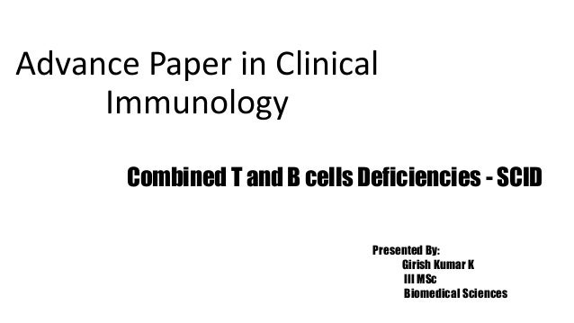 Advance Paper in Clinical Immunology Combined T and B cells Deficiencies - SCID Presented By: Girish Kumar K III MSc Biome...
