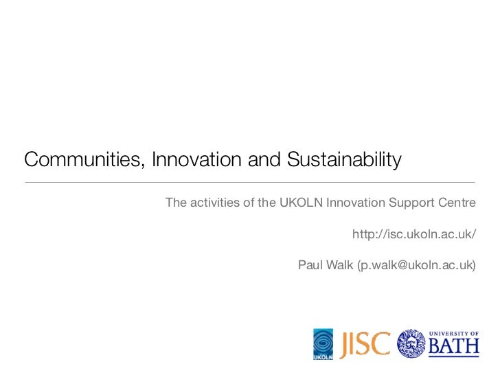Communities, Innovation and Sustainability               The activities of the UKOLN Innovation Support Centre            ...