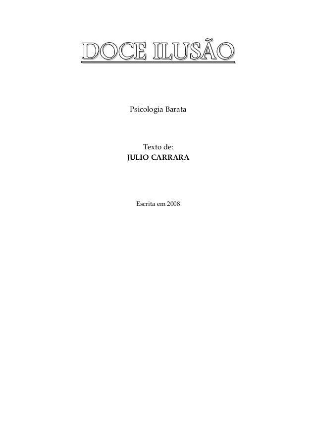DDDDOOOOCCCCEEEE IIIILLLLUUUUSSSSÃÃÃÃOOOO Psicologia Barata Texto de: JULIO CARRARA Escrita em 2008