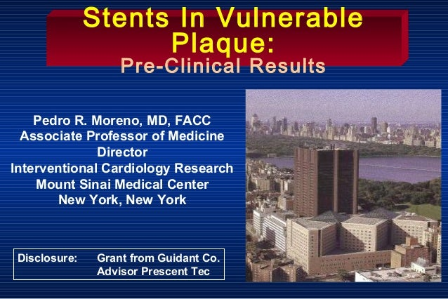 Pedro R. Moreno, MD, FACC Associate Professor of Medicine Director Interventional Cardiology Research Mount Sinai Medical ...