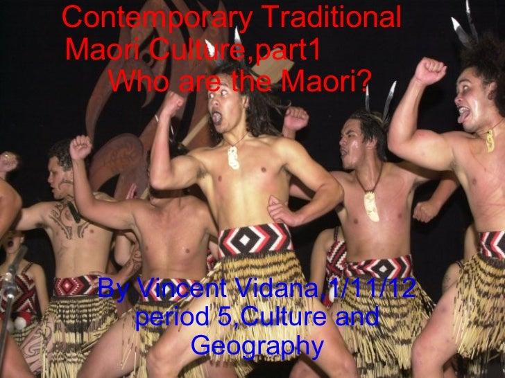 Contemporary Traditional Maori Culture,part1       Who are the Maori? By Vincent Vidana,1/11/12 period 5,Culture an...