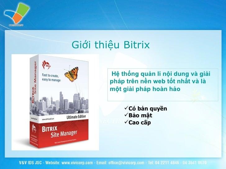 Giới thiệu Bitrix <ul><li>Có bản quyền </li></ul><ul><li>Bảo mật </li></ul><ul><li>Cao cấp </li></ul>Hệ thống quản lí nội ...