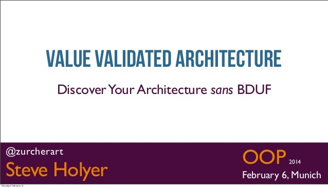 Value validated Architecture Discover Your Architecture sans BDUF  OOP  @zurcherart  Steve Holyer © 2014 Steve Holyer and ...