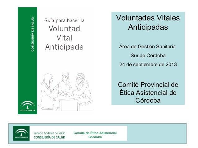 Voluntades Vitales Anticipadas Área de Gestión Sanitaria Sur de Córdoba 24 de septiembre de 2013  Comité Provincial de Éti...