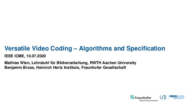 Versatile Video Coding – Algorithms and Specification IEEE ICME, 10.07.2020 Mathias Wien, Lehrstuhl für Bildverarbeitung, R...