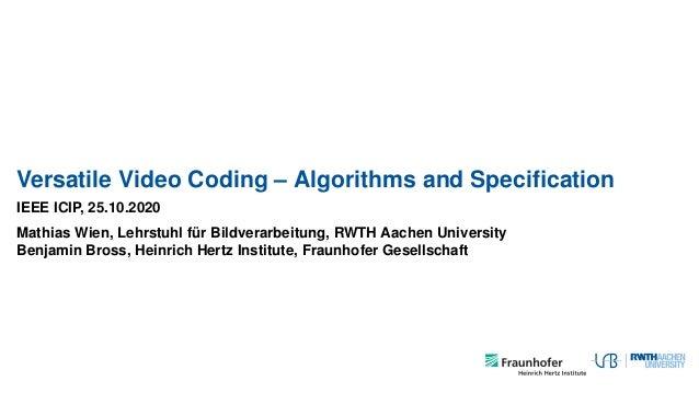 Versatile Video Coding – Algorithms and Specification IEEE ICIP, 25.10.2020 Mathias Wien, Lehrstuhl für Bildverarbeitung, R...
