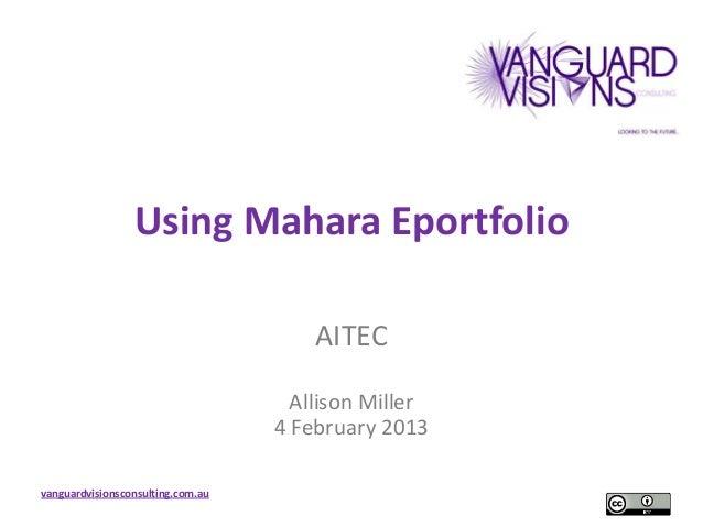 Using Mahara Eportfolio                                       AITEC                                     Allison Miller    ...