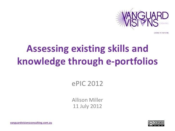 Assessing existing skills and     knowledge through e-portfolios                                   ePIC 2012              ...