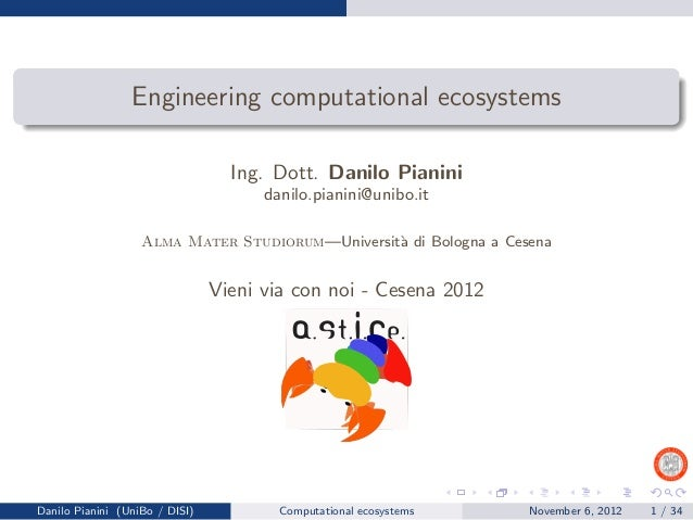 Engineering computational ecosystems                                  Ing. Dott. Danilo Pianini                           ...