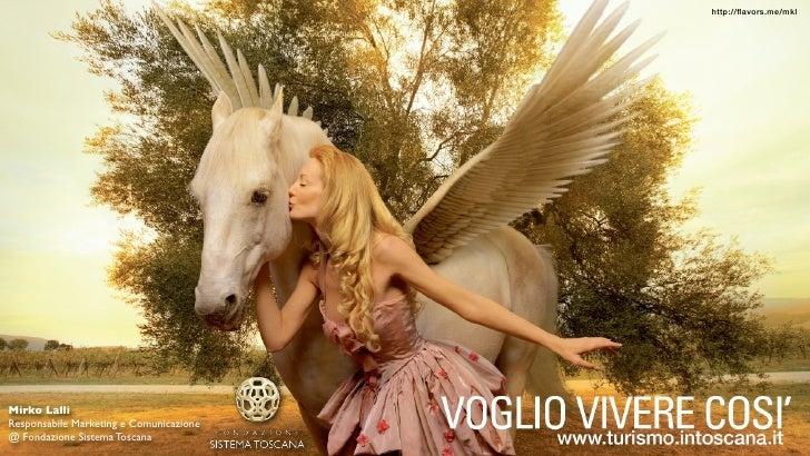 http://flavors.me/mkl     Mirko Lalli Responsabile Marketing e Comunicazione @ Fondazione Sistema Toscana                  ...