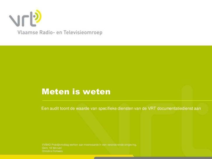 Meten is weten<br />Een audit toont de waarde van specifieke diensten van de VRT documentatiedienst aan<br />VVBAD Praktij...