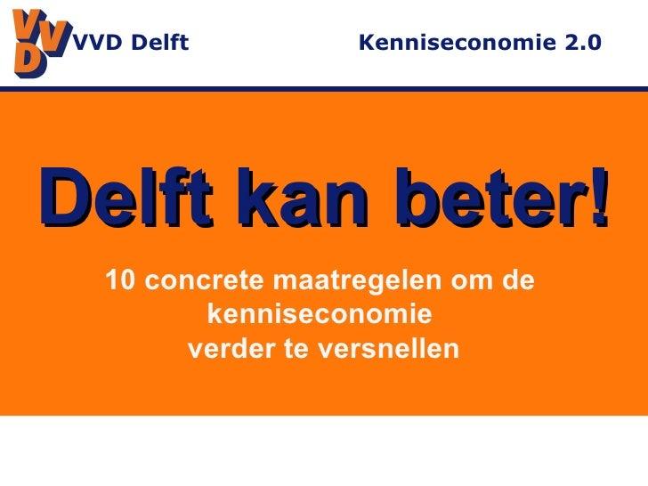 Delft kan beter! 10 concrete maatregelen om de  kenniseconomie  verder te versnellen VVD Delft  Kenniseconomie 2.0