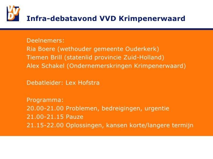 Infra-debatavond VVD Krimpenerwaard <ul><li>Deelnemers: </li></ul><ul><li>Ria Boere (wethouder gemeente Ouderkerk) </li></...