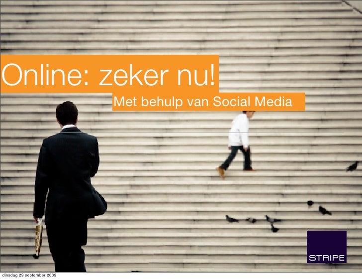Online: zeker nu!                             Met behulp van Social Media     dinsdag 29 september 2009