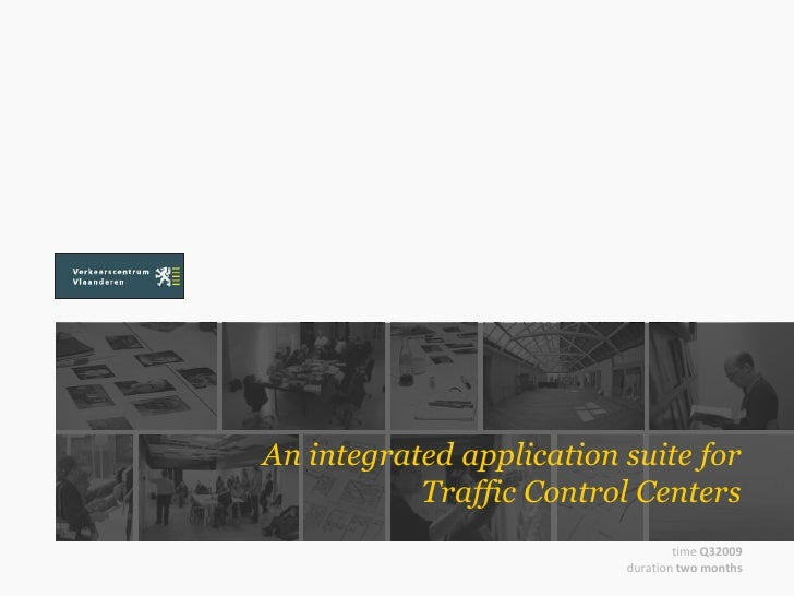 An integrated application suite forTraffic Control Centers<br />time Q32009<br />durationtwomonths<br />