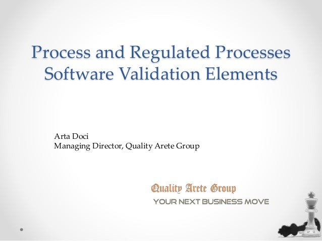 Process and Regulated Processes  Software Validation Elements  Arta Doci  Managing Director, Quality Arete Group
