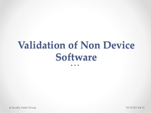Validation of Non Device  Software  Quality Arete Group 10/13/2014 10