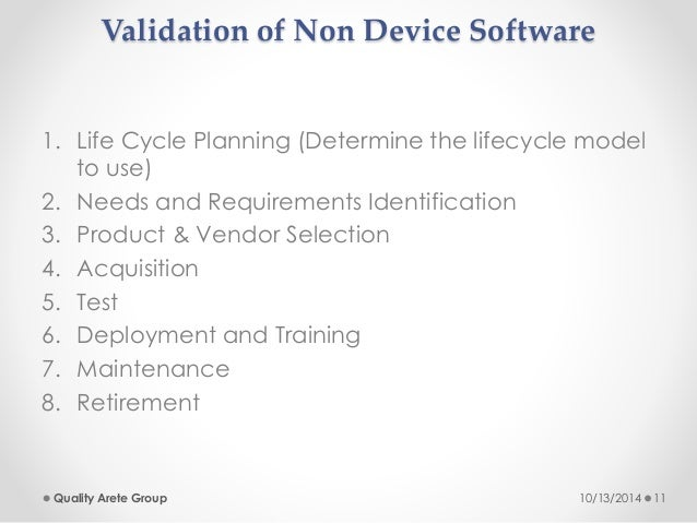 Validation of Non Device Software  1. Life Cycle Planning (Determine the lifecycle model  to use)  2. Needs and Requiremen...