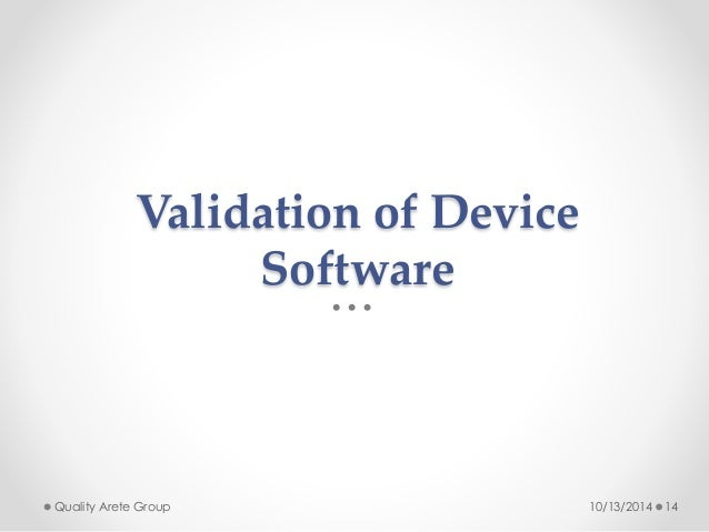 Validation of Device  Software  Quality Arete Group 10/13/2014 14