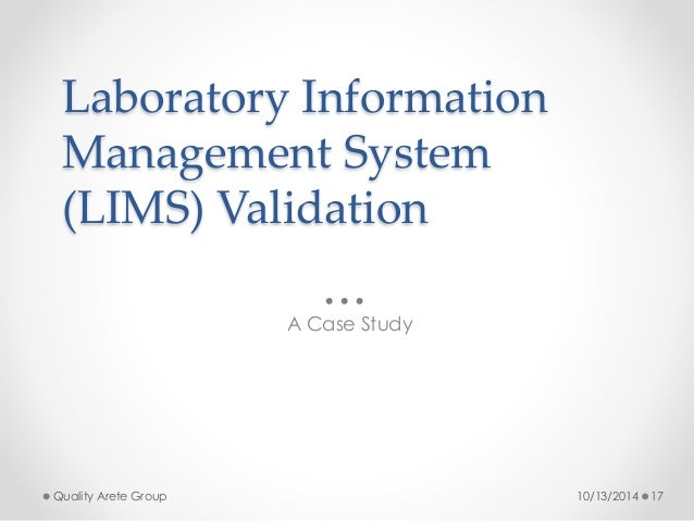 Laboratory Information  Management System  (LIMS) Validation  A Case Study  Quality Arete Group 10/13/2014 17
