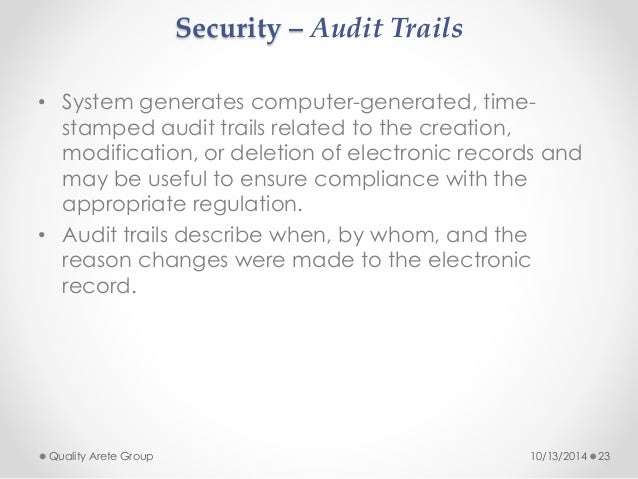 Security – Audit Trails  • System generates computer-generated, time-stamped  audit trails related to the creation,  modif...