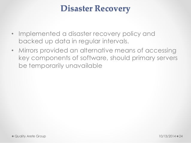 Disaster Recovery  • Implemented a disaster recovery policy and  backed up data in regular intervals.  • Mirrors provided ...