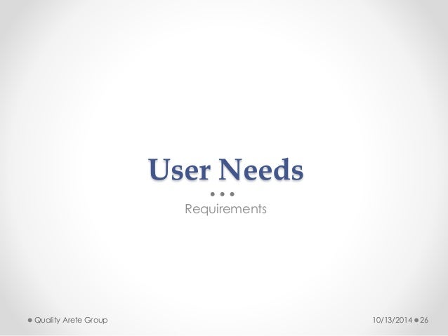 User Needs  Requirements  Quality Arete Group 10/13/2014 26