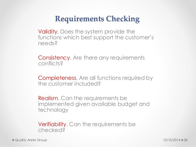 Requirements Checking  Validity. Does the system provide the  functions which best support the customer's  needs?  Consist...