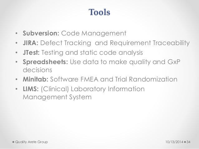 Tools  • Subversion: Code Management  • JIRA: Defect Tracking and Requirement Traceability  • JTest: Testing and static co...