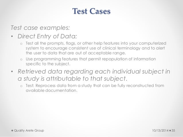 Test Cases  Test case examples:  • Direct Entry of Data:  o Test all the prompts, flags, or other help features into your ...
