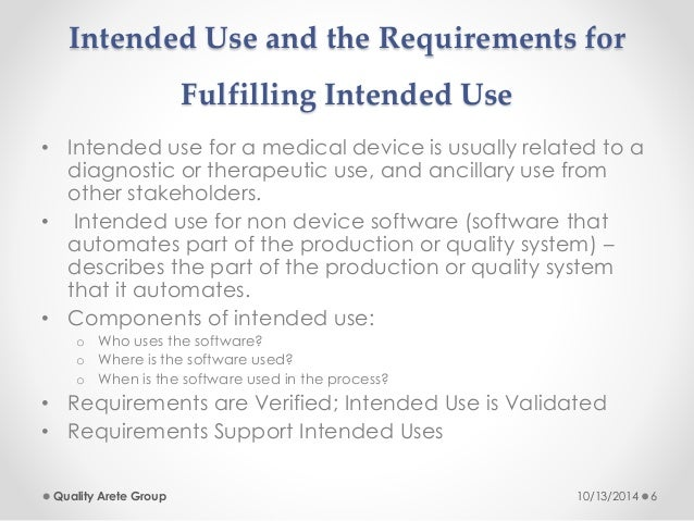Intended Use and the Requirements for  Fulfilling Intended Use  • Intended use for a medical device is usually related to ...
