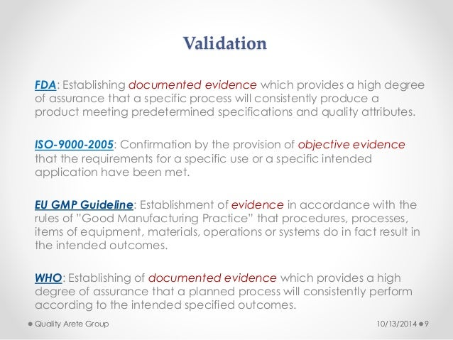 Validation  FDA: Establishing documented evidence which provides a high degree  of assurance that a specific process will ...