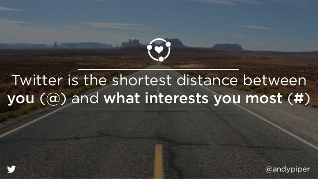 @andypiper Twitter is the shortest distance between you (@) and what interests you most (#)