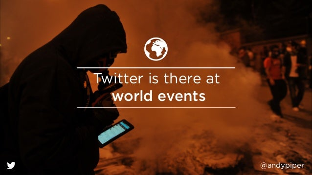 @andypiper Twitter is there at world events