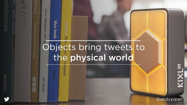 @andypiper Objects bring tweets to  the physical world