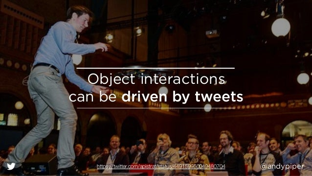 @andypiper Object interactions can be driven by tweets https://twitter.com/apistrat/status/449159950049480704