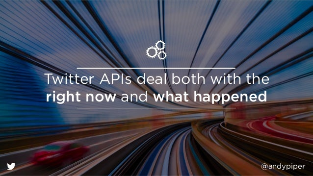 @andypiper Twitter APIs deal both with the right now and what happened