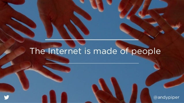 @andypiper The Internet is made of people