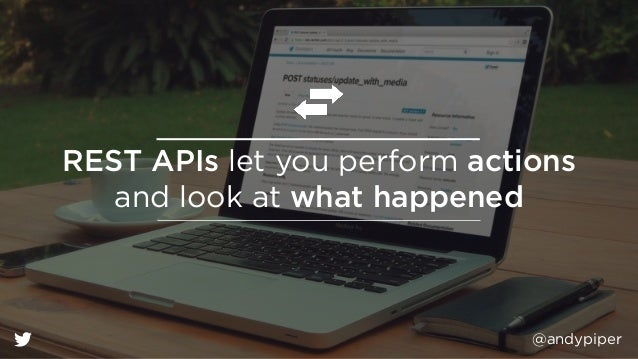 @andypiper REST APIs let you perform actions and look at what happened