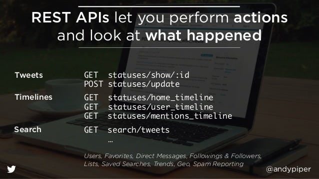 @andypiper REST APIs let you perform actions and look at what happened Tweets GET statuses/show/:id Timelines GET statuse...