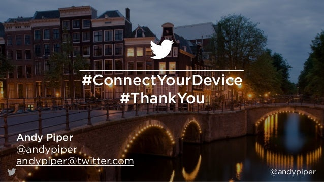 @andypiper #ConnectYourDevice #ThankYou Andy Piper @andypiper andypiper@twitter.com