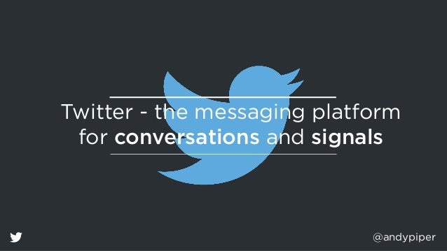 @andypiper Twitter - the messaging platform  for conversations and signals