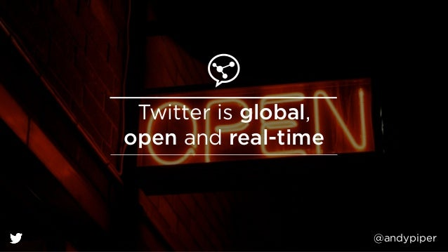 @andypiper Twitter is global, open and real-time