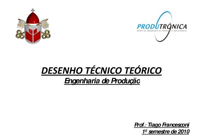 Engenharia de ProduçãoEngenharia de Produção Prof.: TiagoFrancesconi 1º semestre de 2010