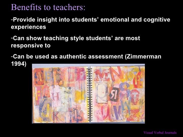 <ul><li>Benefits to teachers: </li></ul><ul><li>Provide insight into students' emotional and cognitive experiences </li></...