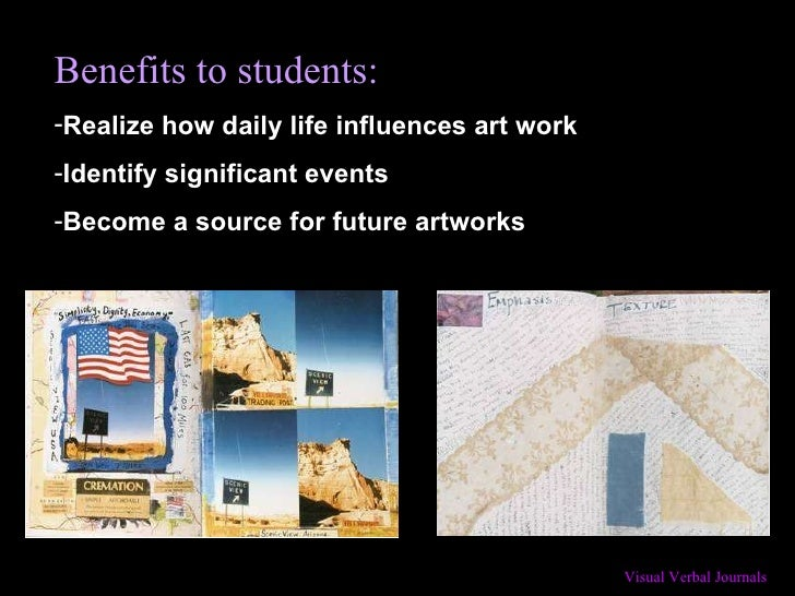 <ul><li>Benefits to students: </li></ul><ul><li>Realize how daily life influences art work </li></ul><ul><li>Identify sign...