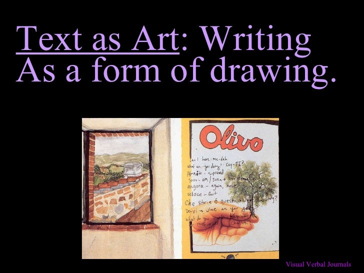 Text as Art : Writing  As a form of drawing.