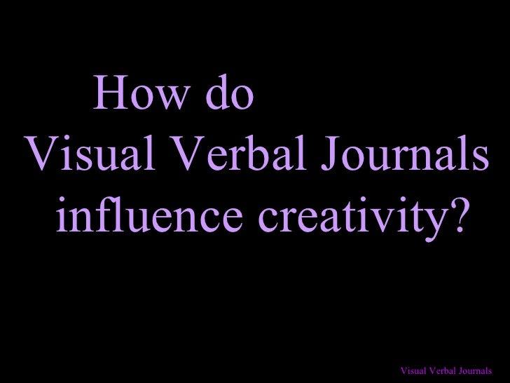 How do  Visual Verbal Journals  influence creativity?
